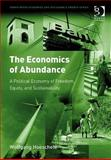 The Economics of Abundance : A Political Economy of Freedom, Equity, and Sustainability, Hoeschele, Wolfgang, 0566089408