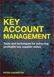 Key Account Management : Tools and Techniques for Achieving Profitable Key Supplier Status, Cheverton, Peter, 0749469404