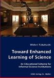 Toward Enhanced Learning of Science - an Educational Scheme for Informal Science Institutions, Midori Takahashi, 3836429403