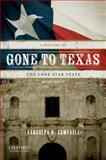 Gone to Texas : A History of the Lone Star State, Campbell, Randolph B., 0199779406