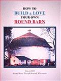 How to Build and Love Your Own Round Barn 9780975559406