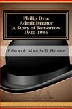Philip Dru Administrator - A Story of Tomorrow, 1920-1935, Edward Mandell House, 1463529406