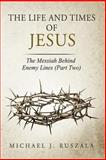 The Life and Times of Jesus, Michael Ruszala and Wyatt North, 1500219401