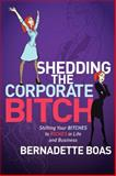 Shedding the Corporate Bitch, Bernadette Boas, 1600379400