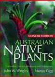 Australian Native Plants - Concise Edition, John W. Wrigley and Murray Fagg, 187706940X