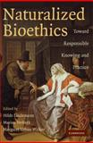 Naturalized Bioethics : Toward Responsible Knowing and Practice, Lindemann, Hilde, 0521719402