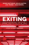 Exiting Prostitution : A Study in Female Desistance, Matthews, Roger and Easton, Helen, 1137289406