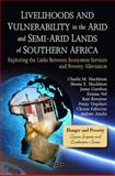 Livelihoods and Vulnerability in the Arid and Semi-Arid Lands of Southern Africa, Charlie M. Shackleton, Sheona E. Shackleton, James Gambiza, Etienne Nel, Kate Rowntree, 1608769402
