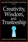 Creativity, Wisdom, and Trusteeship : Exploring the Role of Education, , 1412949408