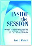 Inside the Session : What Really Happens in Psychotherapy, Wachtel, Paul L., 1433809400