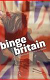 Binge Britain : Alcohol and the National Response, Plant, Martin and Plant, Moira, 0199299404