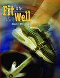 Fit to be Well : Essential Concepts, Thygerson, Alton L., 0763739405