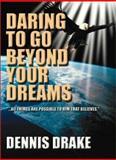 Daring to Go Beyond Your Dreams, Dennis Drake, 0970029403