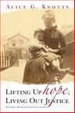 Lifting up Hope, Living Out Justice, Alice G. Knotts, 0979419409