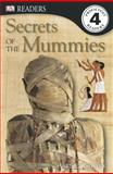 Secrets of the Mummies, Level 4, Harriet Griffey and Dorling Kindersley Publishing Staff, 1465409408