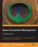 Sakai Courseware Management : The Official Guide, Berg, Alan Mark and Korcuska, Michael, 1847199402