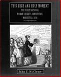 This High and Holy Moment : The First National Women's Rights Convention, Worcester 1850, McClymer, John F., 0155079417