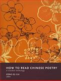 How to Read Chinese Poetry : A Guided Anthology, Cai, Zong-Qi, 0231139411