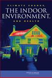 Climate Change, the Indoor Environment, and Health, Committee on the Effect of Climate Change on Indoor Air Quality and Public Health and Institute of Medicine, 0309209412