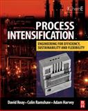 Process Intensification : Engineering for Efficiency, Sustainability and Flexibility, Brown, Anthony and Harvey, Adam, 0750689412