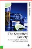 The Saturated Society : Governing Risk and Lifestyles in Consumer Culture, Sulkunen, Pekka, 0761959416