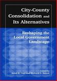 City-County Consolidation and Its Alternatives : Reshaping the Local Government Landscape, Carr, Jered B. and Feiock, Richard C., 076560941X