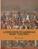 A Kids Guide to American Wars - Volume 1, KidCaps, 1482749416