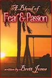 A Blend of Fear and Passion, Brett Jones, 1604749415