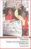 Shiv Sena Women : Violence and Communalism in a Bombay Slum, Sen, Atreyee, 0253219418