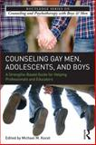 Counseling Gay Men, Adolescents, and Boys : A Strengths-Based Guide for Practitioners and Educators, , 0415509416