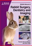 BSAVA Manual of Rabbit Surgery, Dentistry and Imaging, Harcourt-Brown, Frances and Chitty, John, 190531941X