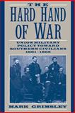 The Hard Hand of War : Union Military Policy Toward Southern Civilians, 1861-1865, Grimsley, Mark, 0521599415