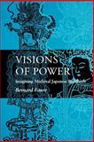Visions of Power : Imagining Medieval Japanese Buddhism, Faure, Bernard, 0691029415