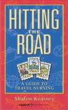 Hitting the Road : A Guide to Travel Nursing, Kearney, Shalon, 0781739411