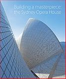 Building a Masterpiece : The Sydney Opera House, Anne Watson, 0853319413
