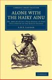 Alone with the Hairy Ainu : Or, 3800 miles on a Pack Saddle in Yezo and a Cruise to the Kurile Islands, Landor, A. H. S., 1108049419