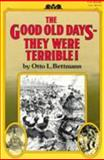 The Good Old Days--They Were Terrible!, Otto L. Bettmann and Otto Bettmann, 0394709411
