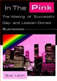 In the Pink : The Making of Successful Gay- and Lesbian-Owned Businesses, Levin, Sue, 1560239417