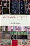 Aboriginal Title : The Modern Jurisprudence of Tribal Land Rights, McHugh, P. G., 0199699410
