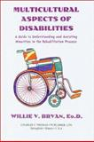 Multicultural Aspects of Disabilities : A Guide to Understanding and Assisting Minorities in the Rehabilitation Process, Bryan, Willie V., 0398069417