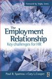 The Employment Relationship : Key Challenges for HR, Sparrow, Paul and Cooper, Cary L., 0750649410