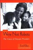 We're Not Robots : The Voices of Daycare Providers, Elliot, Enid and Gonzalez Mena, Janet, 0791469417