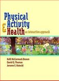 Physical Activity and Health : An Interactive Approach, Brown, Kelli McCormack and Thomas, David Q., 0763739413