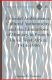 Colonial Ambivalence, Cultural Authenticity, and the Limitations of Mimicry in French-Ruled West Africa, 1914-1956, Genova, James Eskridge, 0820469416
