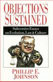 Objections Sustained : Subversive Essays on Evolution, Law and Culture, Johnson, Phillip E., 083081941X