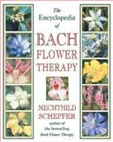 The Encyclopedia of Bach Flower Therapy, Mechthild Scheffer, 0892819413
