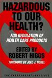 Hazardous to Our Health? : FDA Regulation of Health Care Products, Higgs, Robert and Rubin, Paul H., 0945999410
