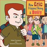 How Eric Stopped Being a Bully, Robert Thompson and Shoshana Moscovitz, 1469159414