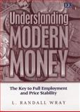 Understanding Modern Money : The Key to Full Employment and Price Stability, Wray, L. Randall, 1845429419