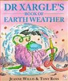 Dr. Xargle's Book of Earth Weather, J. Willis, 0099299410